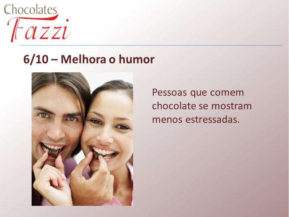 6/10 – Melhora o humor Pessoas que comem chocolate se mostram menos estressadas.
