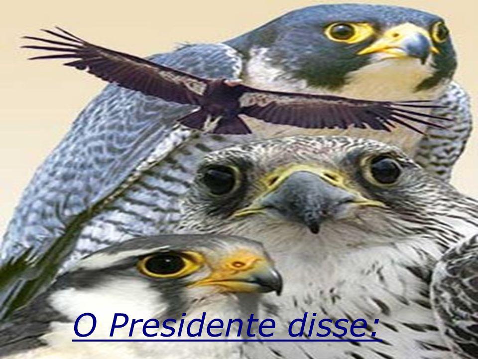 O Presidente disse: