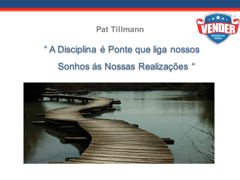 A Disciplina é Ponte que liga nossos Sonhos ás Nossas Realizações