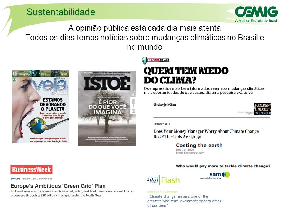 Sustentabilidade A opinião pública está cada dia mais atenta Todos os dias temos notícias sobre mudanças climáticas no Brasil e no mundo.