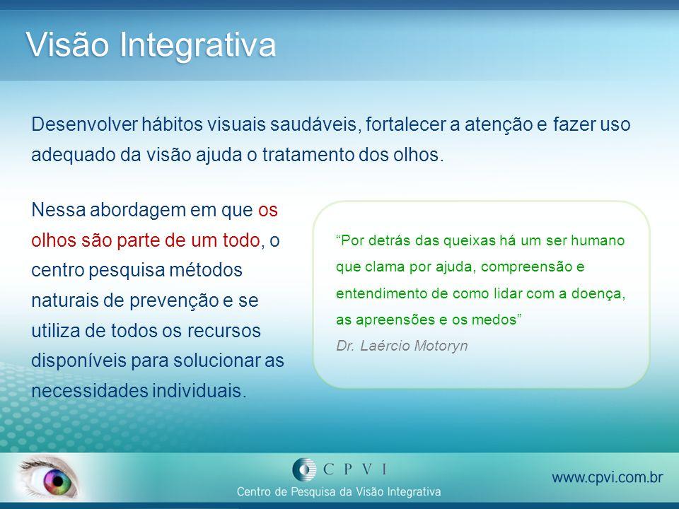 Visão Integrativa Desenvolver hábitos visuais saudáveis, fortalecer a atenção e fazer uso adequado da visão ajuda o tratamento dos olhos.