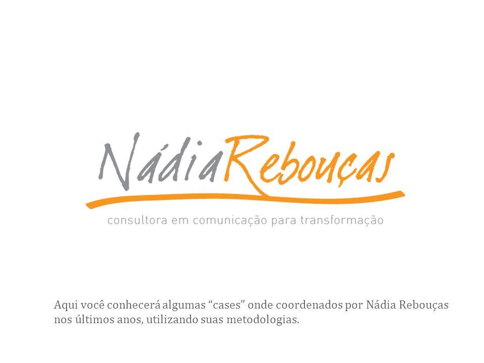Aqui você conhecerá algumas cases onde coordenados por Nádia Rebouças