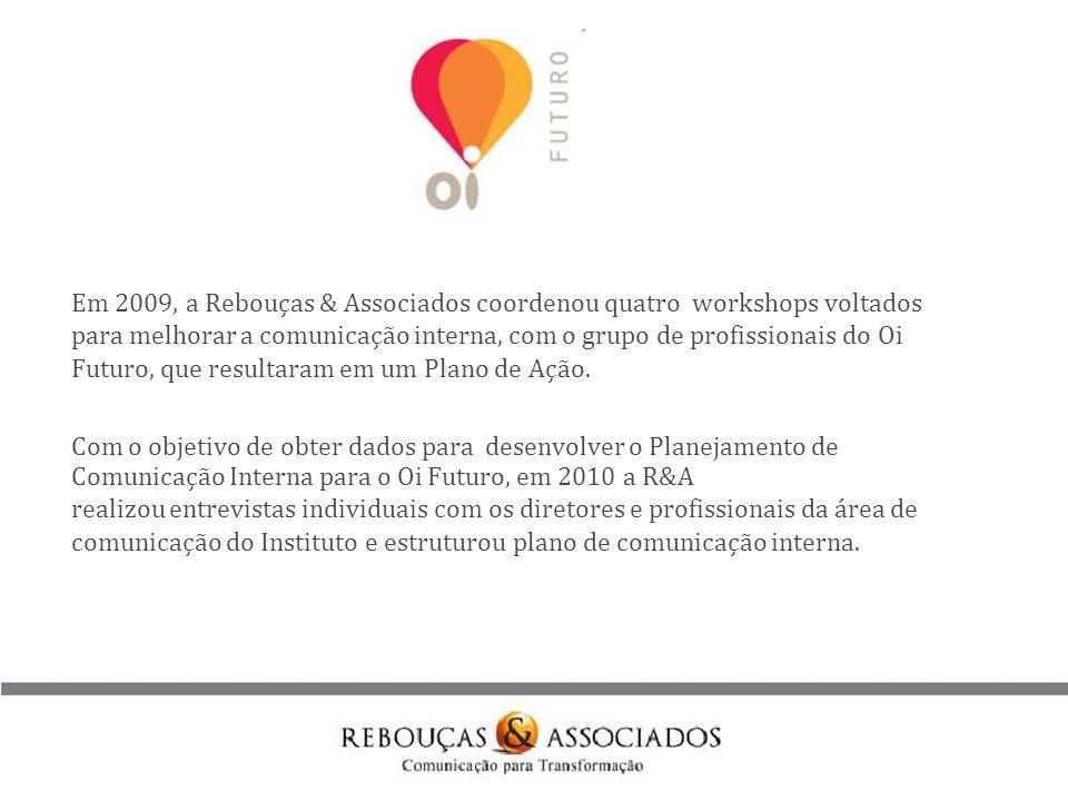 Em 2009, a Rebouças & Associados coordenou quatro workshops voltados para melhorar a comunicação interna, com o grupo de profissionais do Oi Futuro, que resultaram em um Plano de Ação.