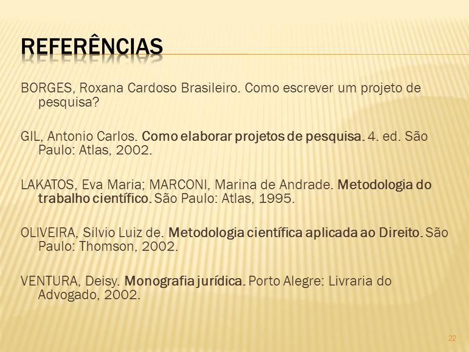 Referências BORGES, Roxana Cardoso Brasileiro. Como escrever um projeto de pesquisa