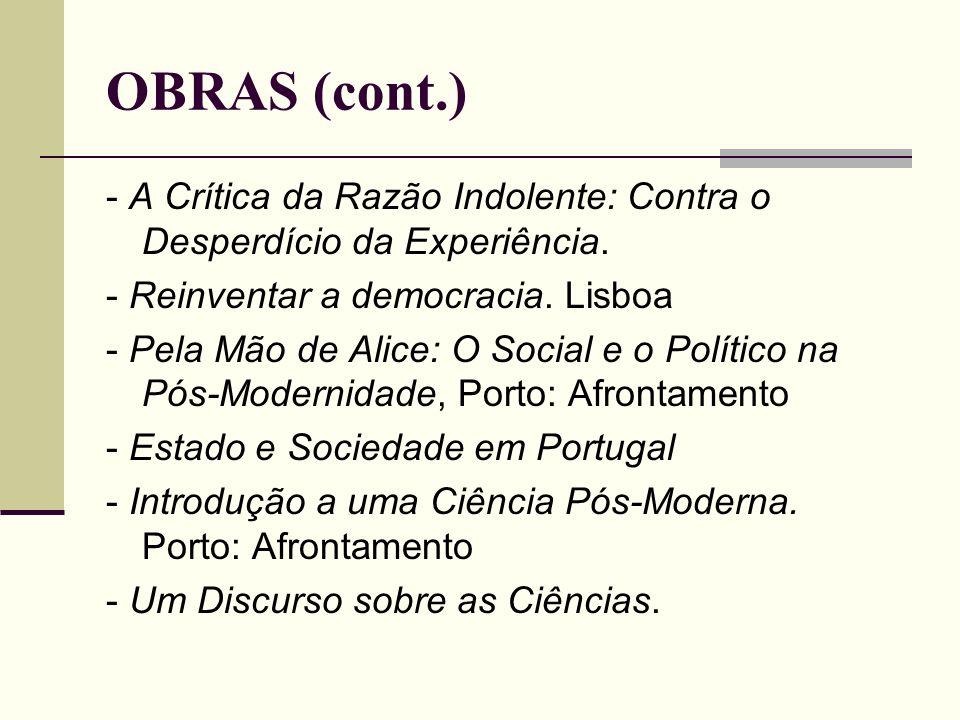 OBRAS (cont.) - A Crítica da Razão Indolente: Contra o Desperdício da Experiência. - Reinventar a democracia. Lisboa.