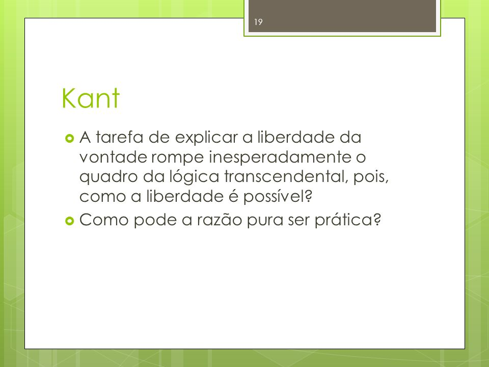 Kant A tarefa de explicar a liberdade da vontade rompe inesperadamente o quadro da lógica transcendental, pois, como a liberdade é possível