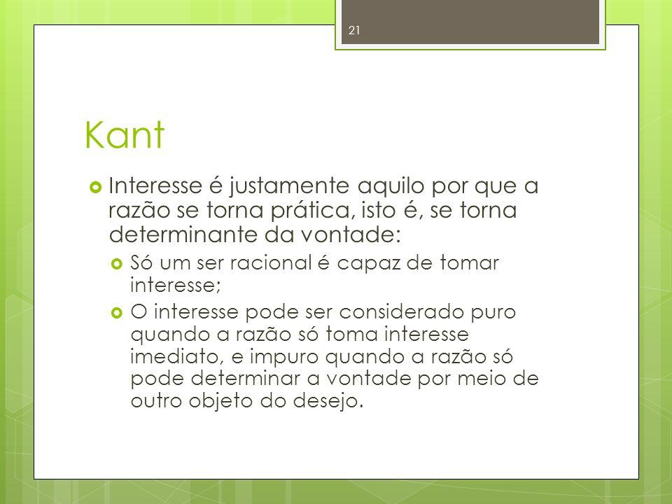 Kant Interesse é justamente aquilo por que a razão se torna prática, isto é, se torna determinante da vontade: