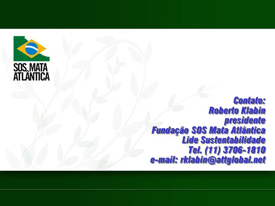 Contato: Roberto Klabin presidente Fundação SOS Mata Atlântica Lide Sustentabilidade Tel.