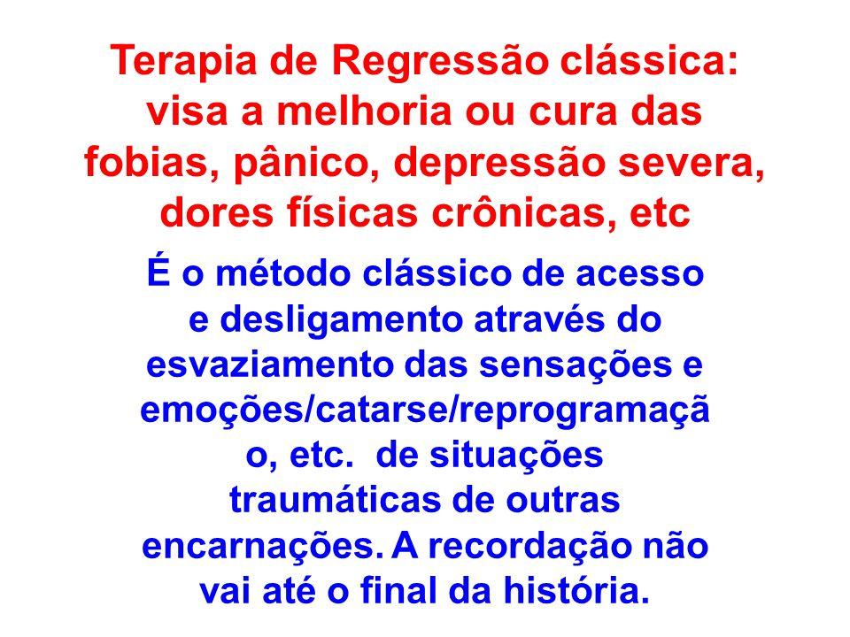 Terapia de Regressão clássica: visa a melhoria ou cura das fobias, pânico, depressão severa, dores físicas crônicas, etc
