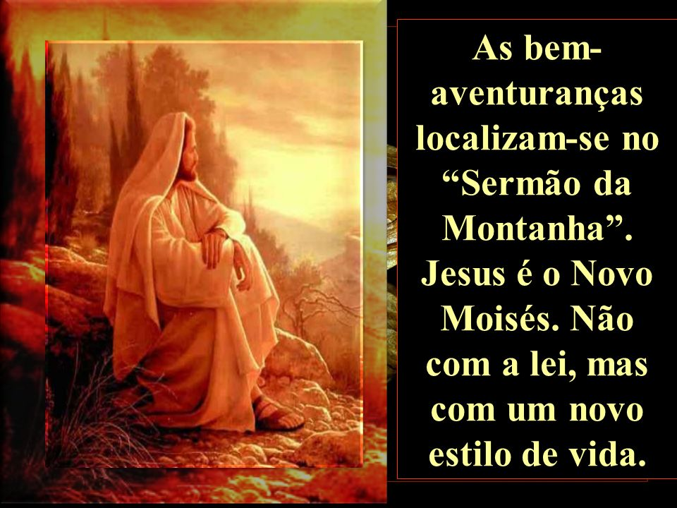 As bem-aventuranças localizam-se no Sermão da Montanha
