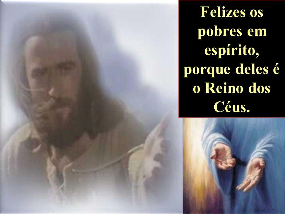 Felizes os pobres em espírito, porque deles é o Reino dos Céus.
