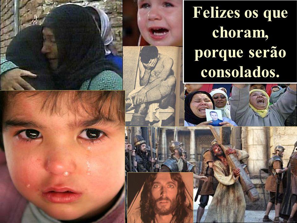 Felizes os que choram, porque serão consolados.