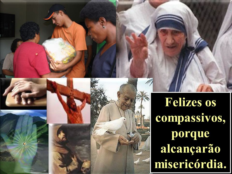 Felizes os compassivos, porque alcançarão misericórdia.