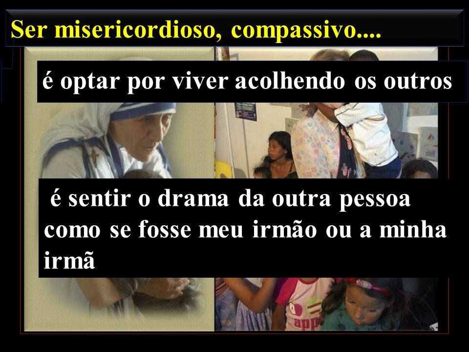 Ser misericordioso, compassivo....