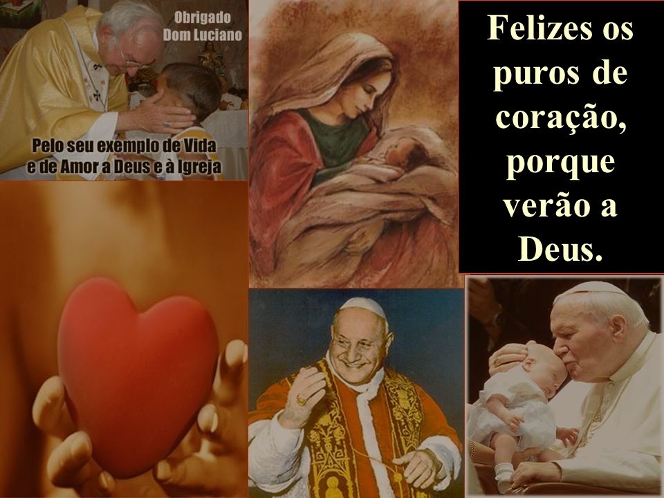 Felizes os puros de coração, porque verão a Deus.