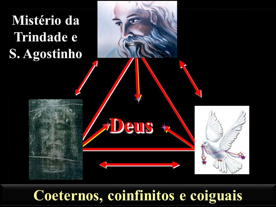 Mistério da Trindade e S. Agostinho Coeternos, coinfinitos e coiguais