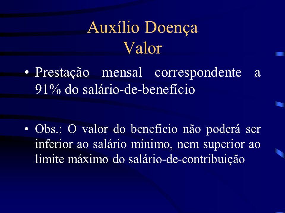 Auxílio Doença Valor Prestação mensal correspondente a 91% do salário-de-benefício.