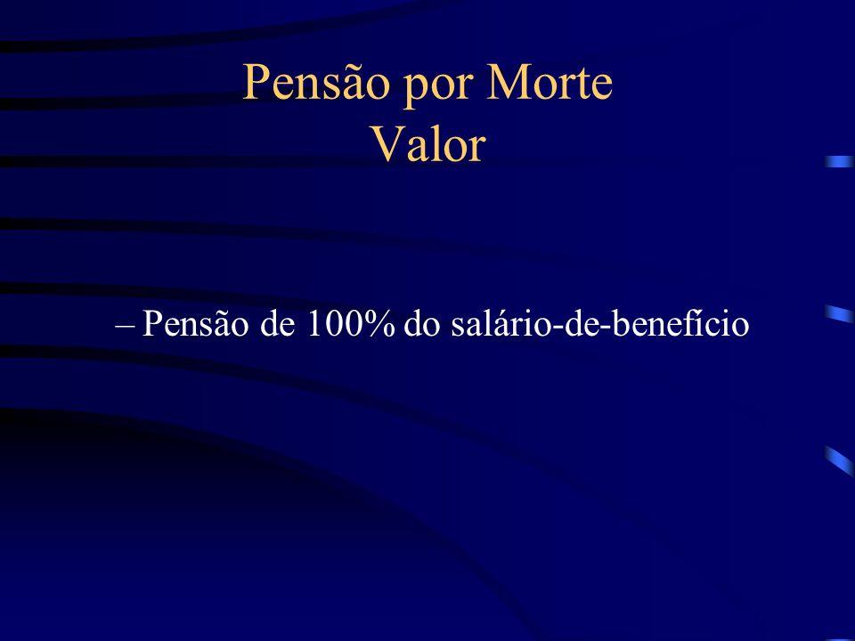 Pensão por Morte Valor Pensão de 100% do salário-de-benefício
