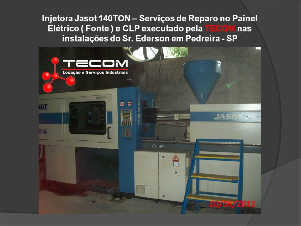 Injetora Jasot 140TON – Serviços de Reparo no Painel Elétrico ( Fonte ) e CLP executado pela TECOM nas instalações do Sr.