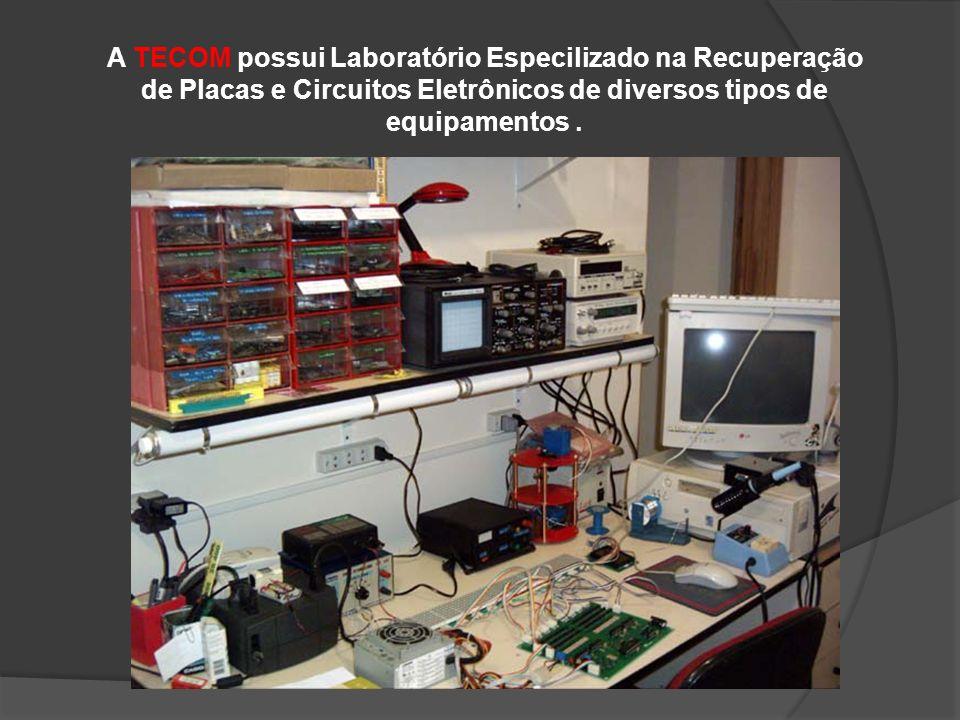 A TECOM possui Laboratório Especilizado na Recuperação de Placas e Circuitos Eletrônicos de diversos tipos de equipamentos .