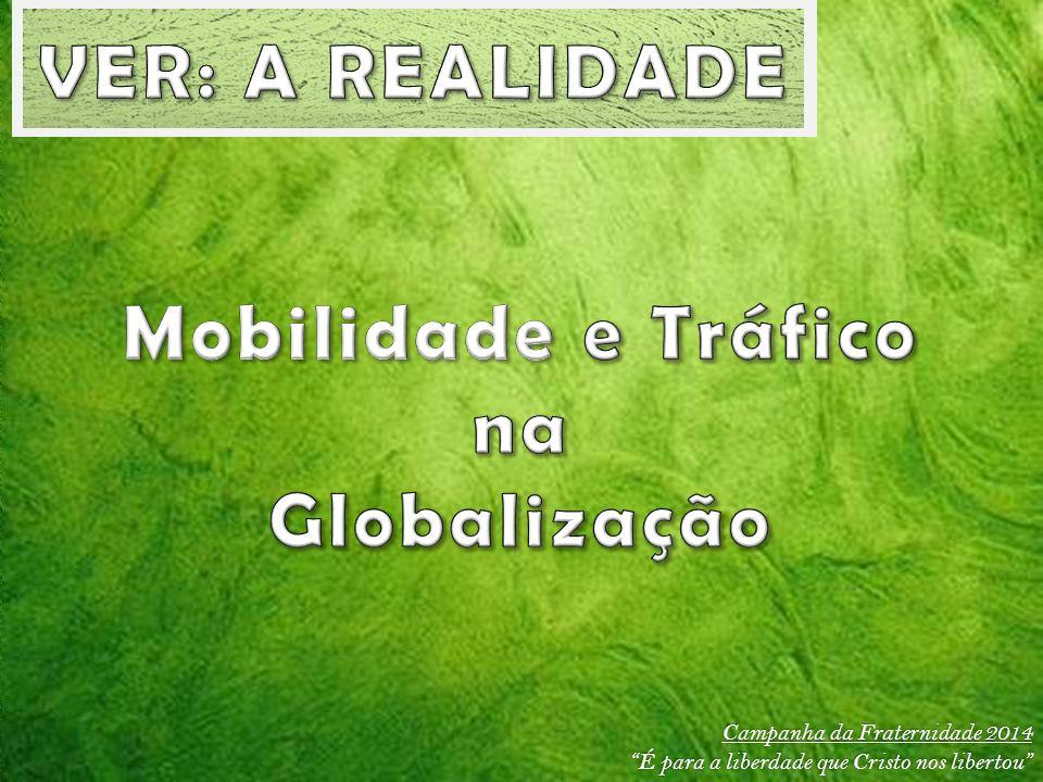 VER: A REALIDADE Mobilidade e Tráfico na Globalização