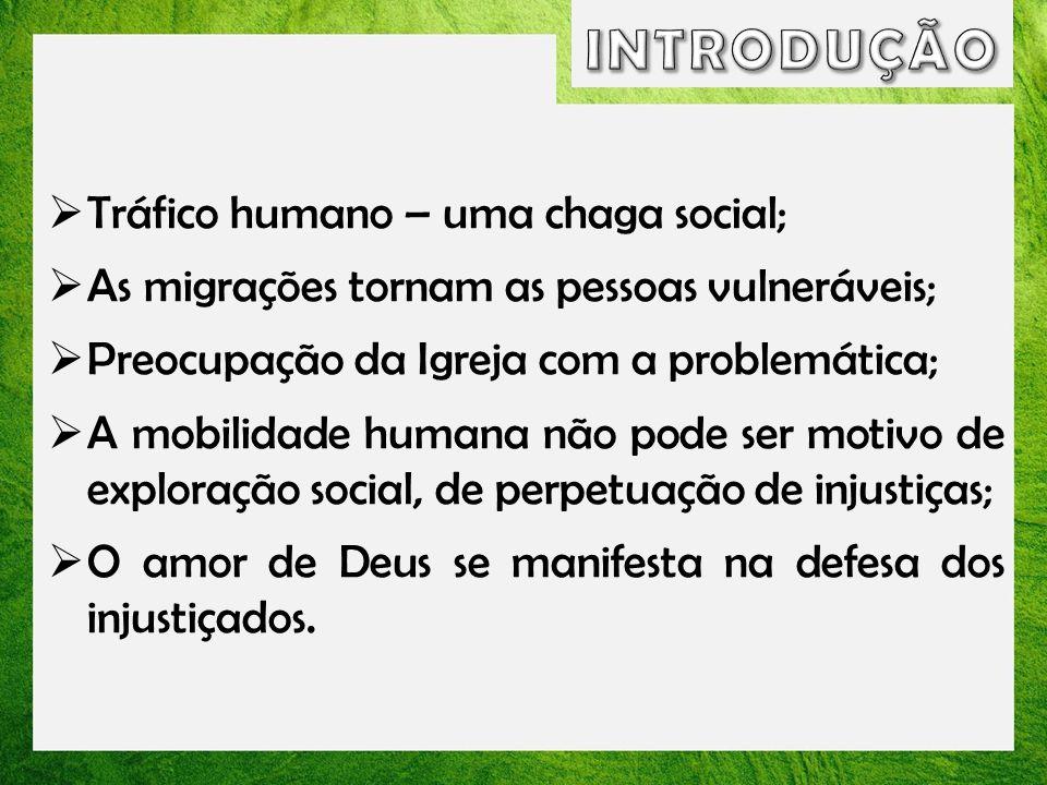 INTRODUÇÃO Tráfico humano – uma chaga social;