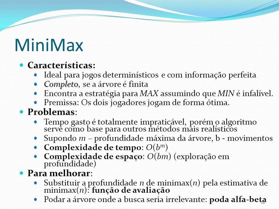 MiniMax Características: Problemas: Para melhorar: