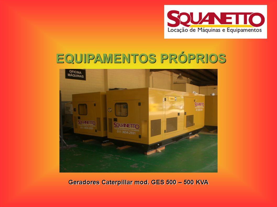 EQUIPAMENTOS PRÓPRIOS Geradores Caterpillar mod. GES 500 – 500 KVA