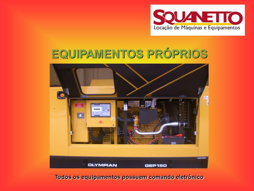 EQUIPAMENTOS PRÓPRIOS Todos os equipamentos possuem comando eletrônico