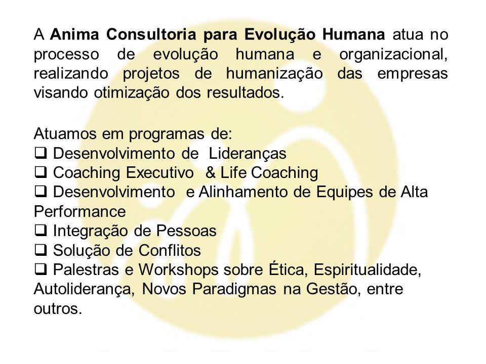 A Anima Consultoria para Evolução Humana atua no processo de evolução humana e organizacional, realizando projetos de humanização das empresas visando otimização dos resultados.