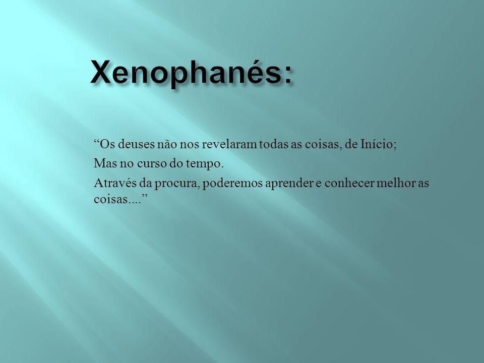 Xenophanés: Os deuses não nos revelaram todas as coisas, de Início;