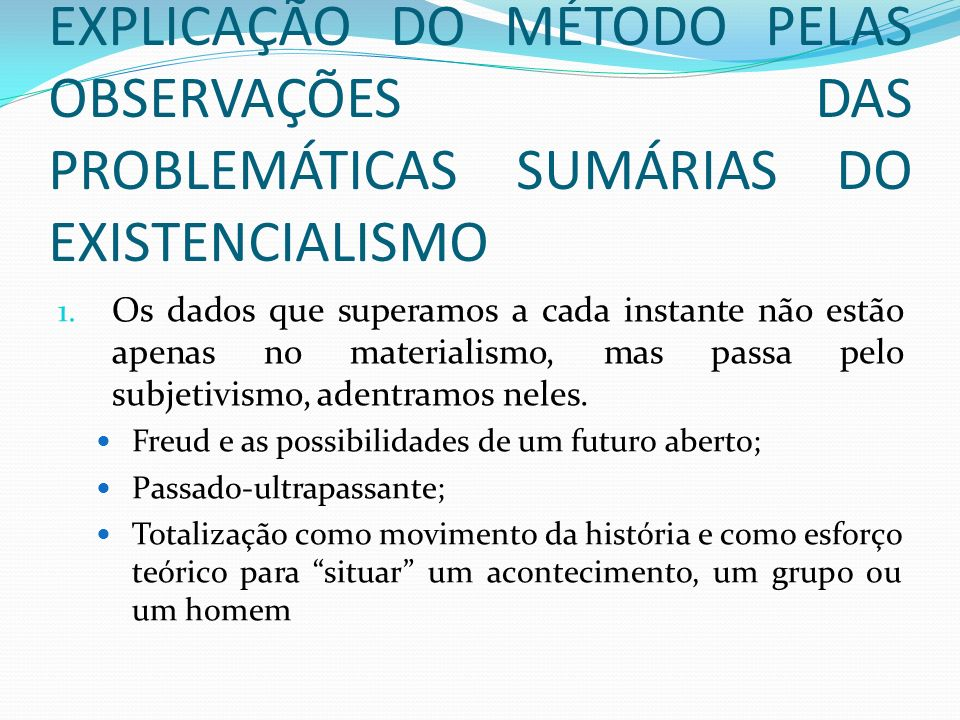 EXPLICAÇÃO DO MÉTODO PELAS OBSERVAÇÕES DAS PROBLEMÁTICAS SUMÁRIAS DO EXISTENCIALISMO
