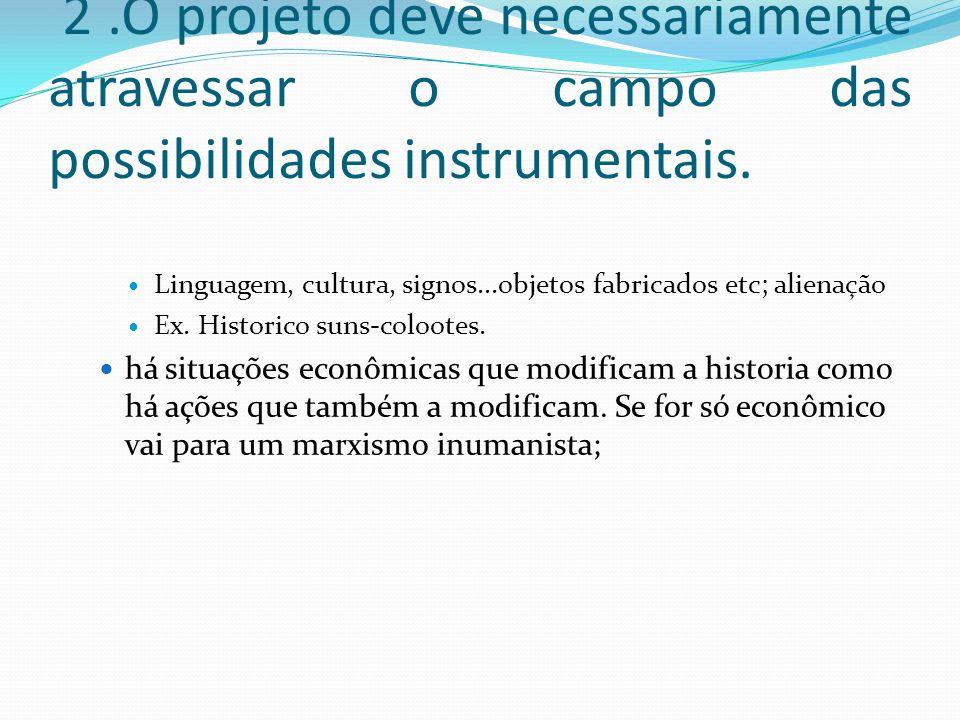2 .O projeto deve necessariamente atravessar o campo das possibilidades instrumentais.