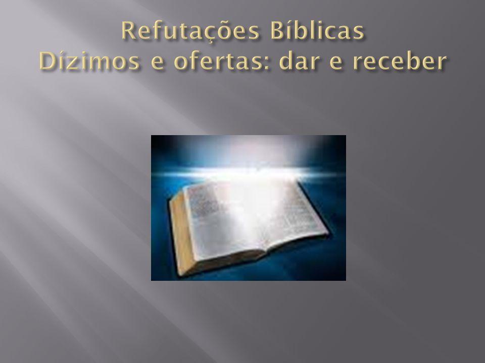 Refutações Bíblicas Dízimos e ofertas: dar e receber