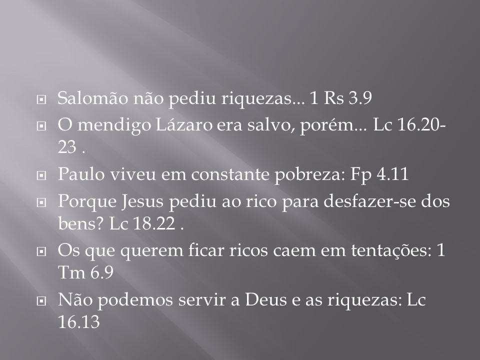 Salomão não pediu riquezas... 1 Rs 3.9