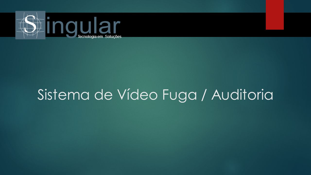 Sistema de Vídeo Fuga / Auditoria