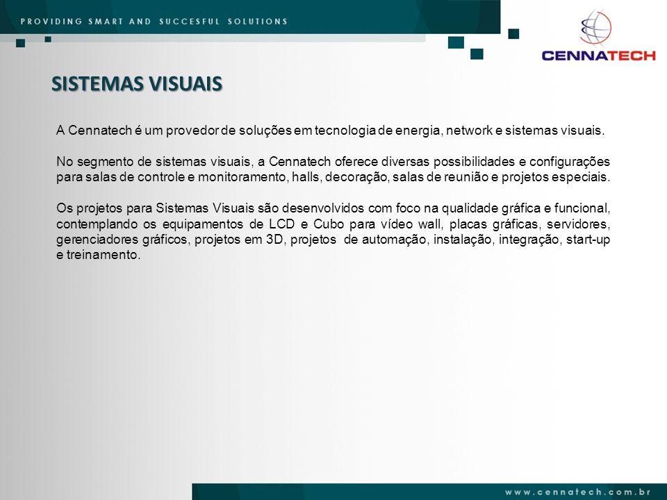 SISTEMAS VISUAIS A Cennatech é um provedor de soluções em tecnologia de energia, network e sistemas visuais.