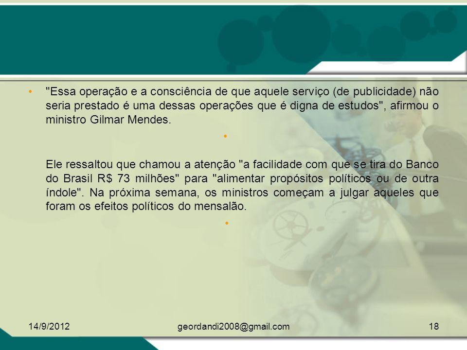 Essa operação e a consciência de que aquele serviço (de publicidade) não seria prestado é uma dessas operações que é digna de estudos , afirmou o ministro Gilmar Mendes.