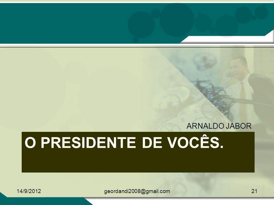 ARNALDO JABOR O presidente de vocês. 14/9/2012 geordandi2008@gmail.com
