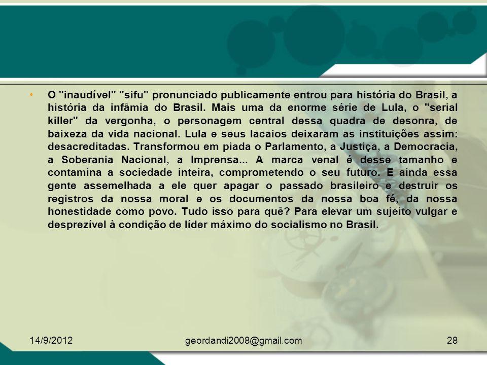 O inaudível sifu pronunciado publicamente entrou para história do Brasil, a história da infâmia do Brasil. Mais uma da enorme série de Lula, o serial killer da vergonha, o personagem central dessa quadra de desonra, de baixeza da vida nacional. Lula e seus lacaios deixaram as instituições assim: desacreditadas. Transformou em piada o Parlamento, a Justiça, a Democracia, a Soberania Nacional, a Imprensa... A marca venal é desse tamanho e contamina a sociedade inteira, comprometendo o seu futuro. E ainda essa gente assemelhada a ele quer apagar o passado brasileiro e destruir os registros da nossa moral e os documentos da nossa boa fé, da nossa honestidade como povo. Tudo isso para quê Para elevar um sujeito vulgar e desprezível à condição de líder máximo do socialismo no Brasil.