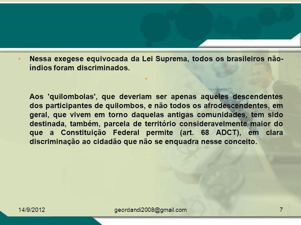 Nessa exegese equivocada da Lei Suprema, todos os brasileiros não-índios foram discriminados.
