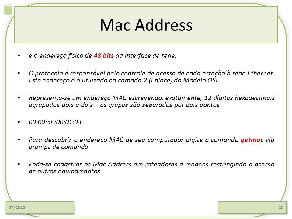 Mac Address é o endereço físico de 48 bits da interface de rede.