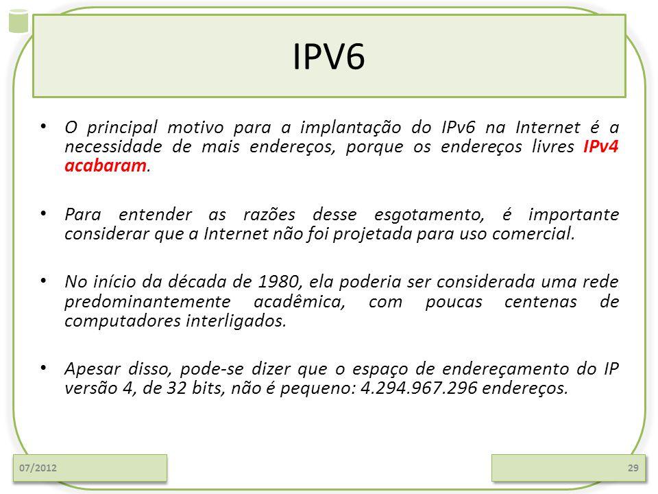 IPV6 O principal motivo para a implantação do IPv6 na Internet é a necessidade de mais endereços, porque os endereços livres IPv4 acabaram.