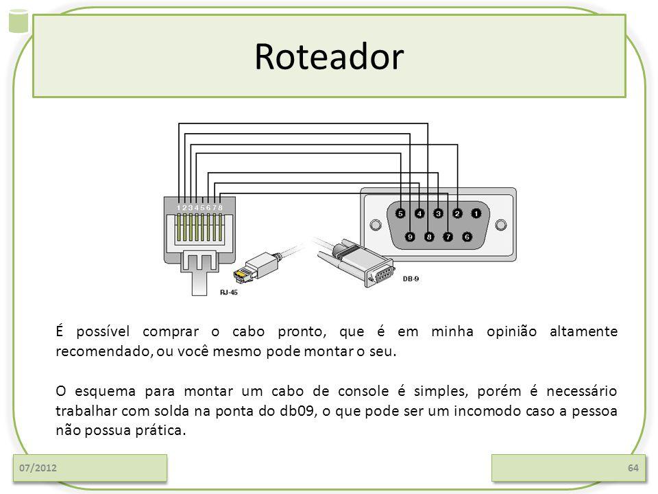 Roteador É possível comprar o cabo pronto, que é em minha opinião altamente recomendado, ou você mesmo pode montar o seu.