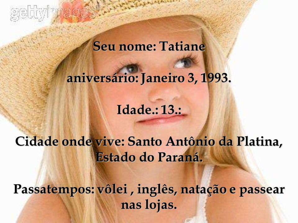 Seu nome: Tatiane aniversário: Janeiro 3, 1993. Idade. : 13