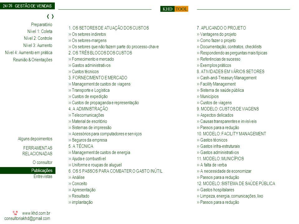 24 1. OS SETORES DE ATUAÇÃO DOS CUSTOS ›› Os setores indiretos ›› Os setores-margens ›› Os setores que não fazem parte do processo-chave.