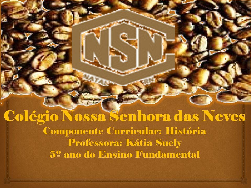 Colégio Nossa Senhora das Neves Componente Curricular: História Professora: Kátia Suely 5º ano do Ensino Fundamental