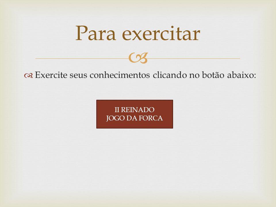 Para exercitar Exercite seus conhecimentos clicando no botão abaixo: