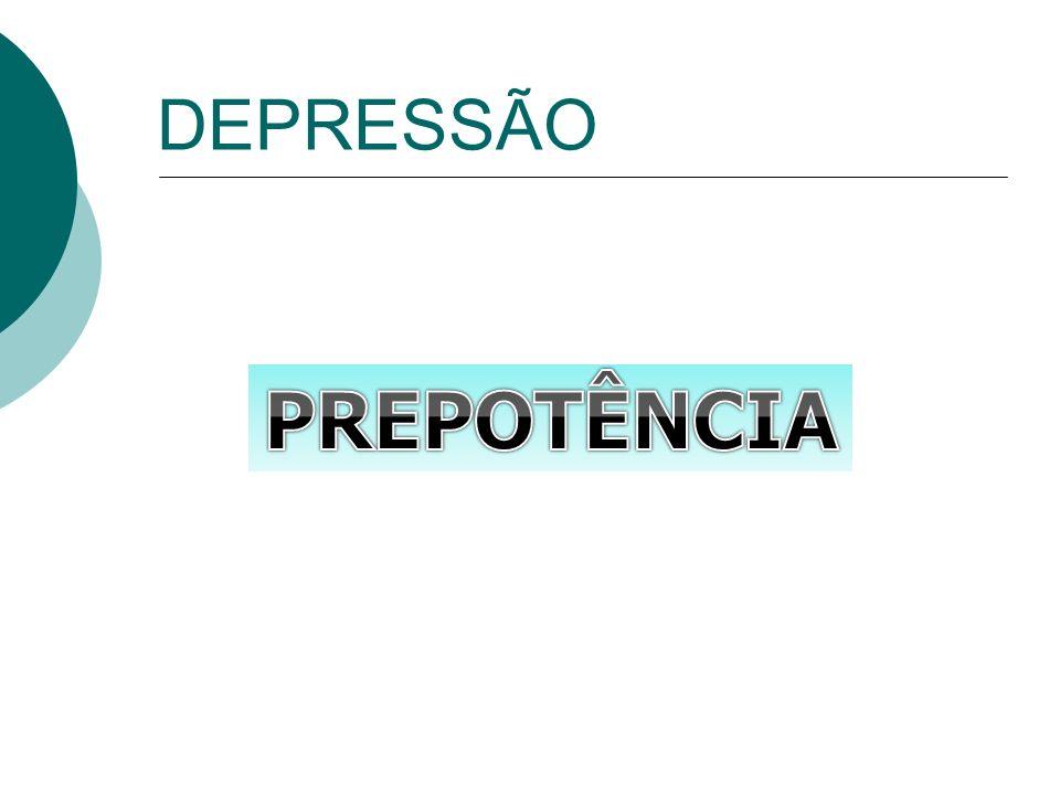 DEPRESSÃO PREPOTÊNCIA