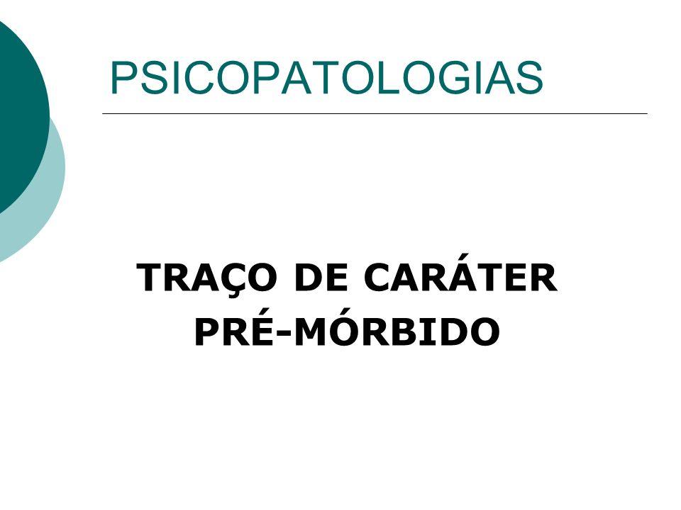 TRAÇO DE CARÁTER PRÉ-MÓRBIDO